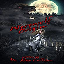 Werewolf Origin Audiobook by Alex Cullison Narrated by Michael Stadler, Holly Henrichs, Amy Karsten, Andy Hillman, Nicky Jordan