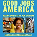 Good Jobs America: Making Work Better for Everyone (       UNABRIDGED) by Paul Osterman, Beth Shulman Narrated by James Robert Killavey