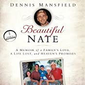 Beautiful Nate: A Memoir of a Family's Love, a Life Lost, and Heaven's Promises | [Dennis Mansfield]