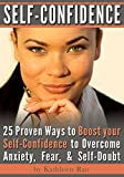 Self-Confidence: 25 Proven Ways to Boost your Self-Confidence to Overcome Anxiety, Fear, & Self-Doubt