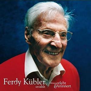 Ferdy Kübler erzählt (erlebt & erinnert) Hörbuch