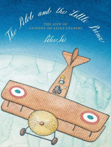 Peter Sís - The Pilot and the Little Prince: The Life of Antoine de Saint-Exupéry