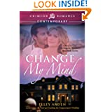 Change My Mind: Book 2 in the Kemmons Brothers Baseball Series by Elley Arden