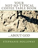 Your Not-so-Typical Coffee Table Book  About God