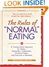 The Rules of &quot;Normal&quot; Eating: A Commonsense Approach for Dieters, Overeaters, Undereaters, Emotional Eaters, and Everyone in Between!