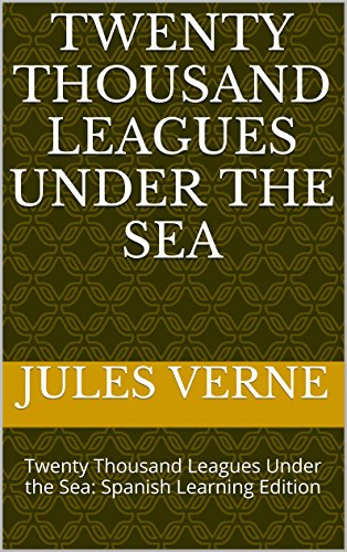 Jules Verne - Twenty Thousand Leagues Under the Sea: Twenty Thousand Leagues Under the Sea: Spanish Learning Edition (English Edition)
