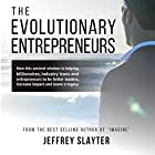 The Evolutionary Entrepreneurs: How This Ancient Wisdom Is Helping Billionaires, Industry Icons and Entrepreneurs to Be Better Leaders, Increase Impact and Leave a Legacy Hörbuch von Jeffrey Slayter Gesprochen von: Jeffrey Slayter