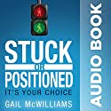 Stuck or Positioned: It's Your Choice Audiobook by Gail McWilliams Narrated by Lindey Duckworth