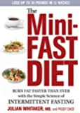 The Mini-Fast Diet:�Burn Fat Faster Than Ever with the Simple Science of Intermittent Fasting