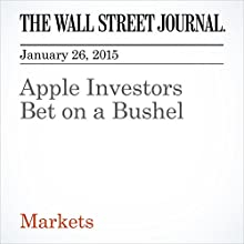 Apple Investors Bet on a Bushel (       UNABRIDGED) by The Wall Street Journal, Dan Gallagher Narrated by The Wall Street Journal