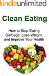 Clean Eating: How to Stop Eating Garb...