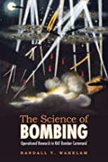 The Science of Bombing: Operational Research in RAF Bomber Command