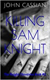 Killing Sam Knight - A Dark Erotic Thriller (The Knight Chronicles Book 2)