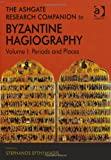 The Ashgate Research Companion to Byzantine Hagiography: Periods and Places