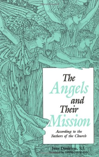 The Angels and Their Mission: According to the Fathers of...