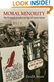 Moral Minority: The Evangelical Left in an Age of Conservatism (Politics and Culture in Modern America)