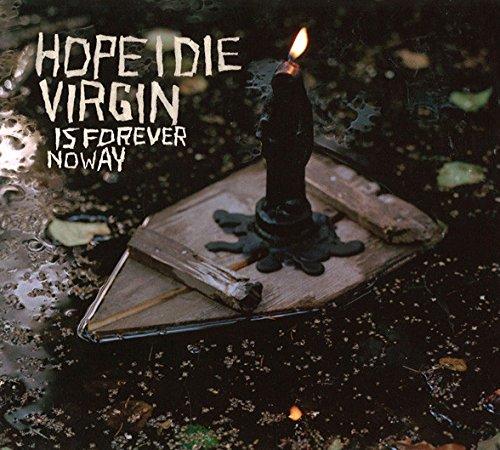 HOPE I DIE VIRGIN - IS FOREVER NO WAY
