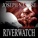 Riverwatch Audiobook by Joseph Nassise Narrated by R. C. Bray