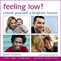 Feeling Low? Create yourself a Brighter Future: Let Go of Unwanted Anxious Feelings and Negative Thoughts for adults