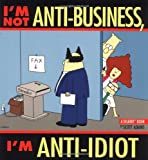 I'm Not Anti-Business, I'm Anti-Idiot: A Dilbert Book