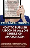 How to Publish a Book in 2014 on Kindle on Amazon.com: 7 Steps to Turn Your Microsoft Word Document Today into a Book Published in Amazons Kindle Store Tomorrow!