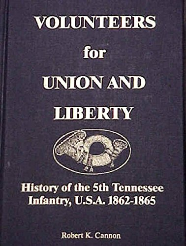 Volunteers for Union and Liberty: History of the 5th Tennessee Infantry, U.S.A. 1862-1865, by Robert Cannon