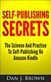 Self-Publishing Secrets - The Science and Practice To Self-Publishing On Amazon Kindle