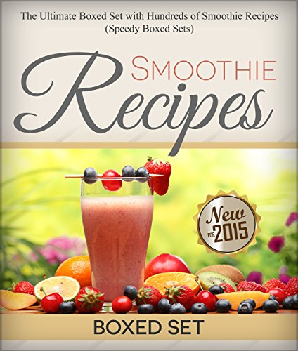 Smoothie Recipes: Ultimate Boxed Set with 100+ Smoothie Recipes: Green Smoothies, Paleo Smoothies and Juicing by Speedy Publishing