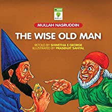 The Wise Old Man: Mullah Nasruddin (       UNABRIDGED) by Shwetha E. George Narrated by Kirtana Kumar
