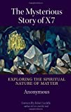 img - for The Mysterious Story of X7: Exploring the Spiritual Nature of Matter book / textbook / text book