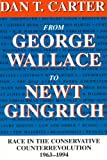 From George Wallace to Newt Gingrich: Race in the Conservative Counterrevolution, 1963-1994 (Walter Lynwood Fleming Lectures in Southern History)