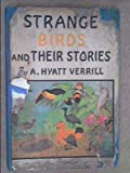 img - for Strange birds and their stories: Mysteries of bird life. Migrations. Nesting habits. Birds of beaches and deserts. Winged jewels. Clowns of birddom. ... law courts. Bird communists. Flightless birds book / textbook / text book