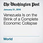 Venezuela Is on the Brink of a Complete Economic Collapse | Matt O'Brien