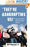 """They're Bankrupting Us!"": And 20 Oth..."