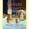 Upside Down: How the Left has Made Right Wrong, Truth Lies, and Good Bad Audiobook by Mark Davis Narrated by Mark Davis
