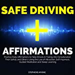 Safe Driving Affirmations: Positive Daily Affirmations to Help Drivers in Taking into Consideration Their Safety and Other's Using the Law of Attraction, Self-Hypnosis, Guided Meditation | Stephens Hyang