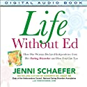 Life Without Ed: How One Woman Declared Independence from Her Eating Disorder and How You Can Too (       UNABRIDGED) by Jenni Schaefer, Thom Rutledge Narrated by Jenni Schaefer