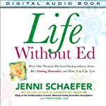 Life Without Ed: How One Woman Declared Independence from Her Eating Disorder and How You Can Too | Jenni Schaefer,Thom Rutledge