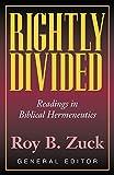 Rightly Divided: Readings in Biblical Hermeneutics (0825440998) by Roy B. Zuck