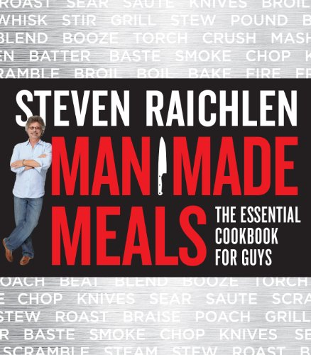 Man Made Meals: The Essential Cookbook for Guys by Steven Raichlen