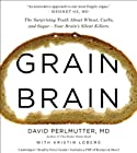 Grain Brain: The Surprising Truth about Wheat, Carbs, and Sugar--Your Brain's Silent Killers by Perlmutter, David (2013) Audio CD