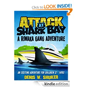 Attack at Shark Bay - a thrilling, children's adventure set in New Zealand, in the South Pacific. (Riwaka Gang Adventures series)