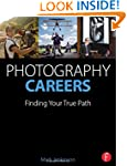 Photography Careers: Finding Your Tru...
