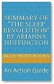 "Summary of ""The Sleep Revolution"" by Arianna Huffington: An Action Guide"