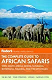 Fodors The Complete Guide to African Safaris: with South Africa, Kenya, Tanzania, Botswana, Namibia, and the Seychelles (Full-color Travel Guide)