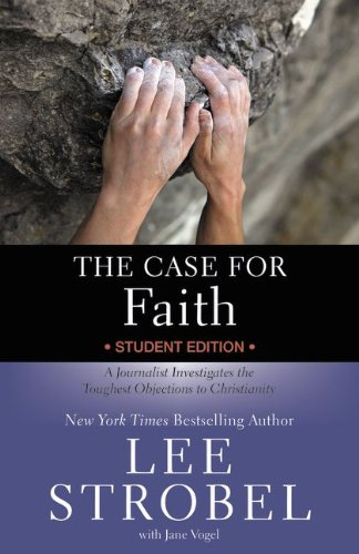 Download The Case for Faith Student Edition: A Journalist Investigates the Toughest Objections to Christianity (Case for ... Series for Students)
