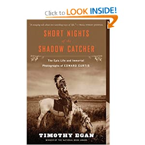 Short Nights of the Shadow Catcher: The Epic Life and Immortal Photographs of Edward Curtis by