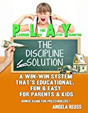 PLAY The Discipline Solution: A Win-Win System Thats Educational, Fun & Easy for Parents & Kids