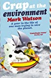 Crap at the Environment: A Year in the Life of One Man Trying to Save the Planet (0340962550) by Watson, Mark