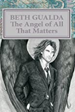 The Angel of All That Matters: Book One of The Heaven Sent Series